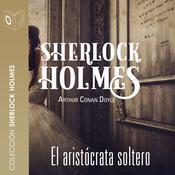 El aristócrata soltero Audiobook, by Arthur Conan Doyle