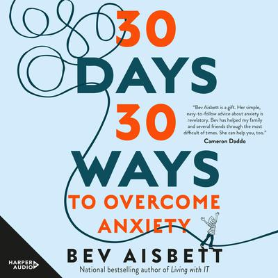 30 Days 30 Ways to Overcome Anxiety: from Australias bestselling anxiety expert Audiobook, by Bev Aisbett