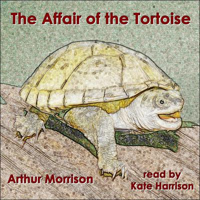 The Affair of the Tortoise Audiobook, by Arthur Morrison