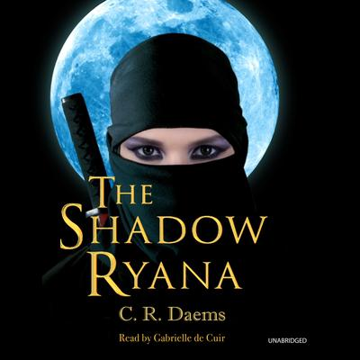 The Shadow Ryana Audiobook, by C. R. Daems