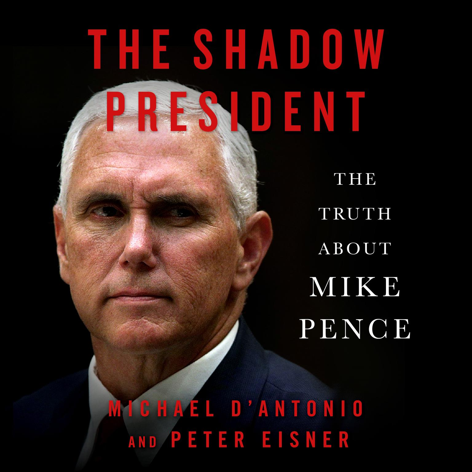 Printable The Shadow President: The Truth About Mike Pence Audiobook Cover Art