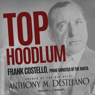 Top Hoodlum: Frank Costello, Prime Minister of the Mafia Audiobook, by Anthony M. DeStefano
