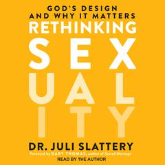 Rethinking Sexuality: God's Design and Why It Matters Audiobook, by Juli Slattery
