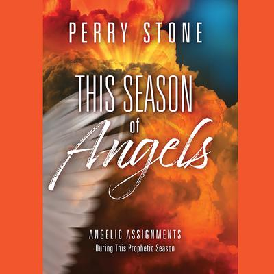 This Season of Angels: Angelic Assignments During This Prophetic Season Audiobook, by Perry Stone