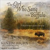 The Girl Who Sang to the Buffalo: A Child, an Elder, and the Light from an Ancient Sky Audiobook, by Kent Nerburn