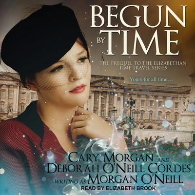 Begun by Time Audiobook, by Morgan O'Neill