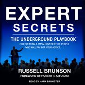 Expert Secrets: The Underground Playbook for Creating a Mass Movement of People Who Will Pay for Your Advice Audiobook, by Author Info Added Soon