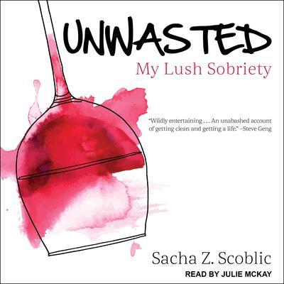 Unwasted: My Lush Sobriety Audiobook, by Sacha Z. Scoblic