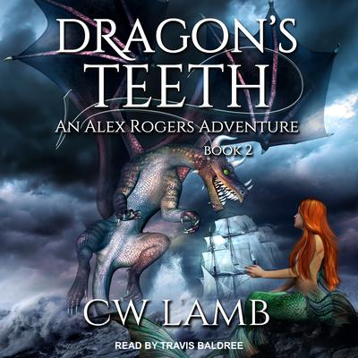 Dragons Teeth: An Alex Rogers Adventure Audiobook, by Charles Lamb