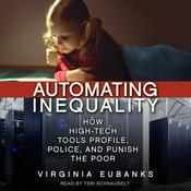 Automating Inequality: How High-Tech Tools Profile, Police, and Punish the Poor Audiobook, by Author Info Added Soon
