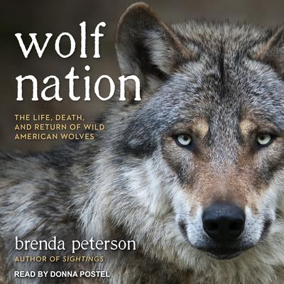 Wolf Nation: The Life, Death, and Return of Wild American Wolves Audiobook, by Brenda Peterson