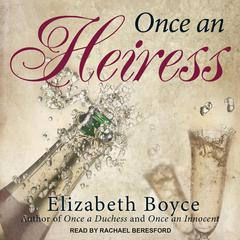 Once an Heiress Audiobook, by Elizabeth Boyce