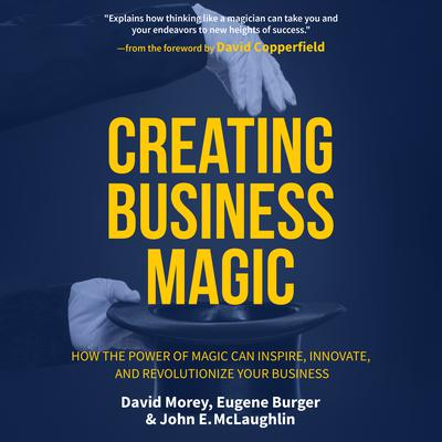 Creating Business Magic: How the Power of Magic Can Inspire, Innovate, and Revolutionize Your Business Audiobook, by David Morey