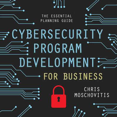 Cybersecurity Program Development for Business: The Essential Planning Guide Audiobook, by Chris Moschovitis