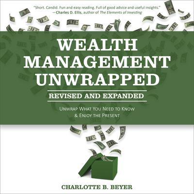 Wealth Management Unwrapped, Revised and Expanded: Unwrap What You Need to Know and Enjoy the Present Audiobook, by Charlotte B. Beyer