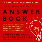 The Managers Answer Book: Powerful Tools to Build Trust and Teams, Maximize Your Impact and Influence, and Respond to Challenges Audiobook, by Barbara Mitchell, Cornelia Gamlem