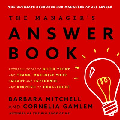 The Manager's Answer Book: Powerful Tools to Build Trust and Teams, Maximize Your Impact and Influence, and Respond to Challenges Audiobook, by Barbara Mitchell