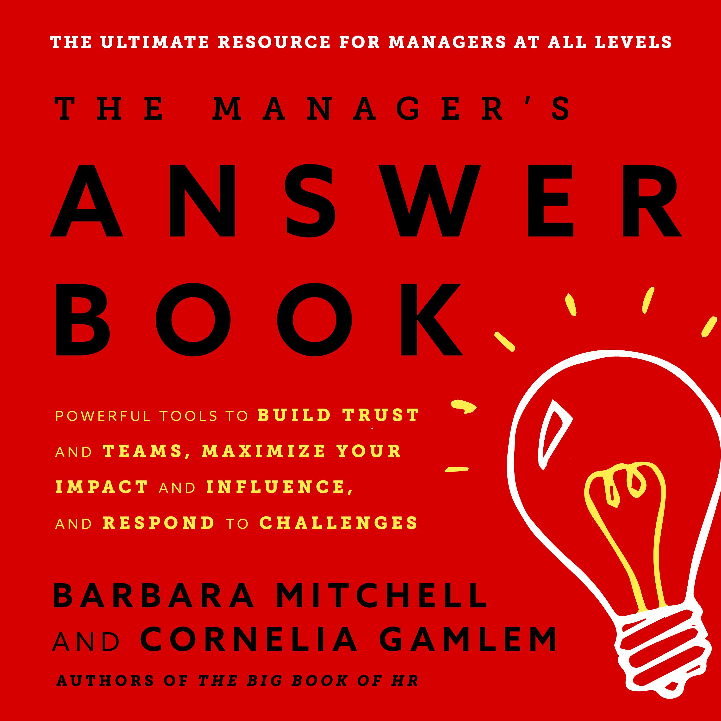 The Managers Answer Book: Powerful Tools to Build Trust and Teams, Maximize  Your Impact