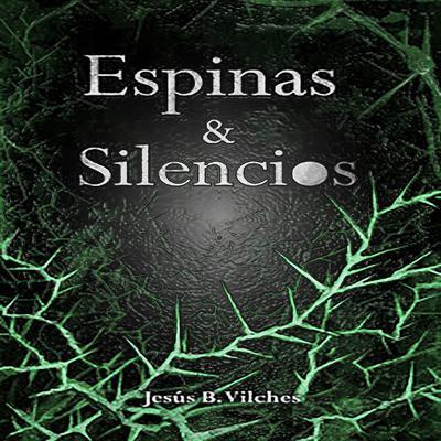 Espinas y Silencios Audiobook, by Jesús B. Vilches