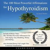 The 100 Most Powerful Affirmations for Hypothyroidism Audiobook, by Jason Thomas