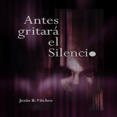 Antes gritará el silencio (Poemas de deriva) Audiobook, by Jesús B. Vilches