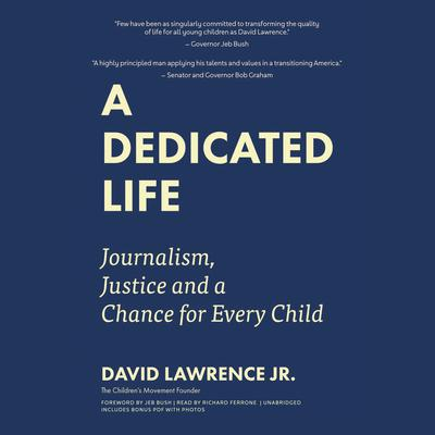 A Dedicated Life: Journalism, Justice, and a Chance for Every Child Audiobook, by David Lawrence Jr.
