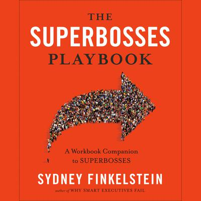 The Superbosses Playbook: A Workbook Companion to Superbosses Audiobook, by Sydney Finkelstein