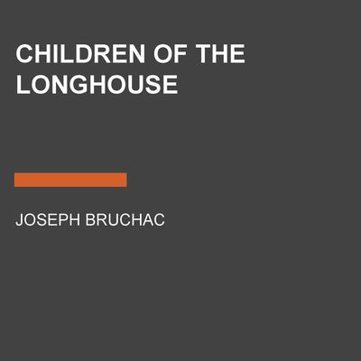 Children of the Longhouse Audiobook, by Joseph Bruchac
