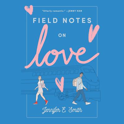 Field Notes on Love Audiobook, by Jennifer E. Smith