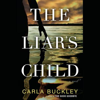 The Liars Child: A Novel Audiobook, by Carla Buckley