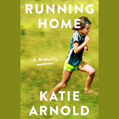 Running Home: A Memoir Audiobook, by Katie Arnold