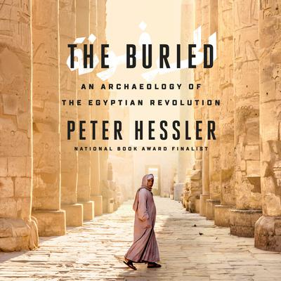 The Buried: An Archaeology of the Egyptian Revolution Audiobook, by Peter Hessler