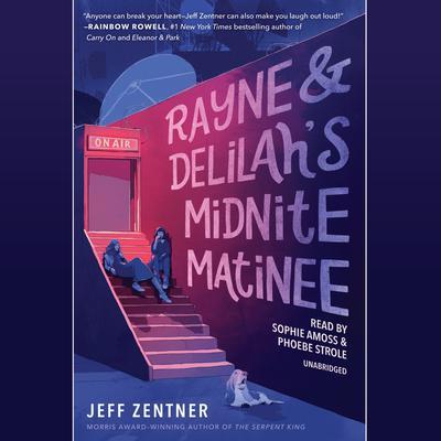 Rayne & Delilahs Midnite Matinee Audiobook, by Jeff Zentner