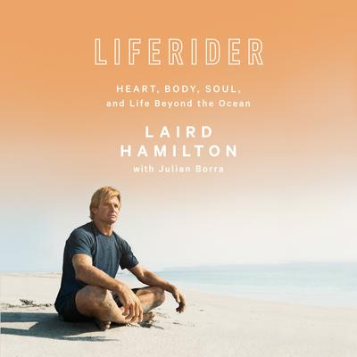 Liferider: Heart, Body, Soul, and Life Beyond the Ocean Audiobook, by Julian Borra