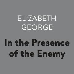 In the Presence of the Enemy Audiobook, by Elizabeth George