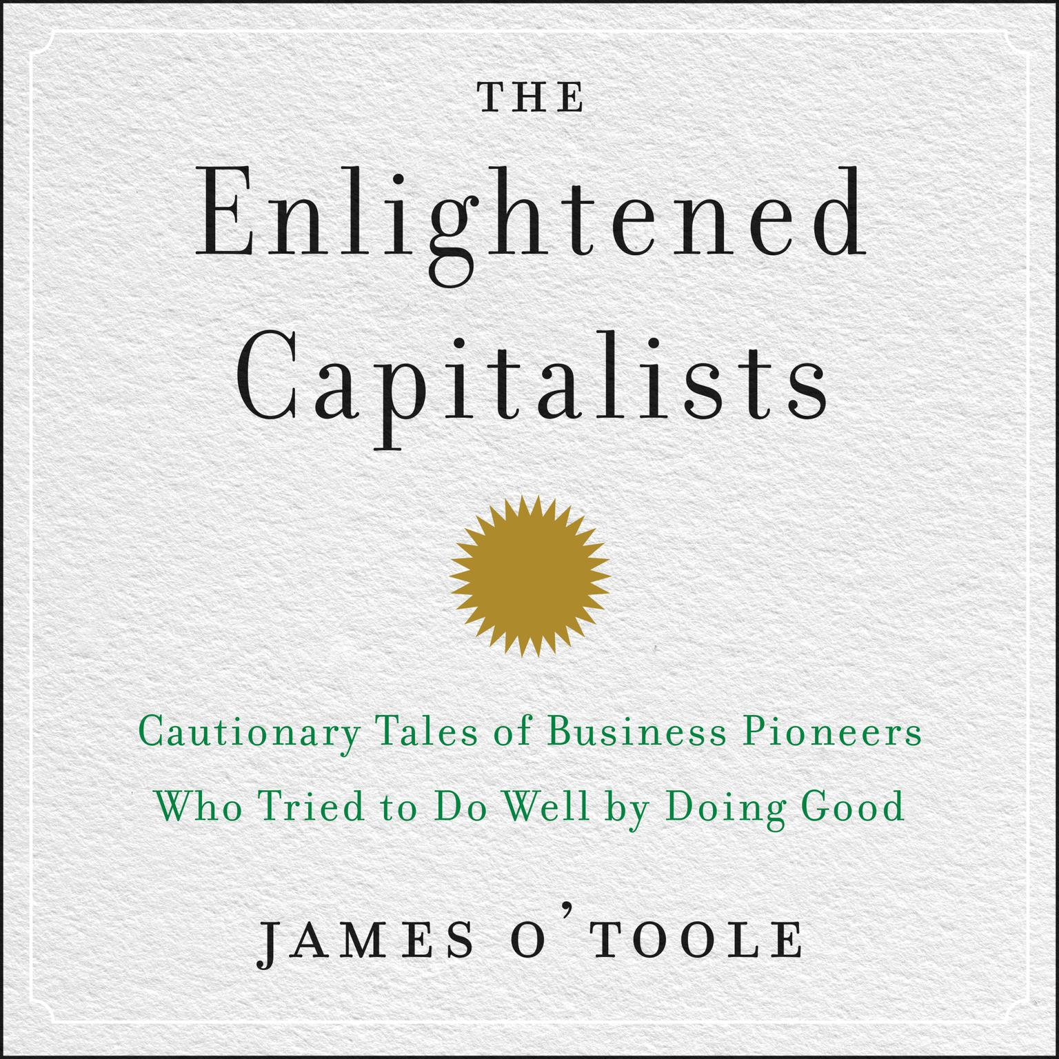 Printable The Enlightened Capitalists: Cautionary Tales of Business Pioneers Who Tried to Do Well by Doing Good Audiobook Cover Art