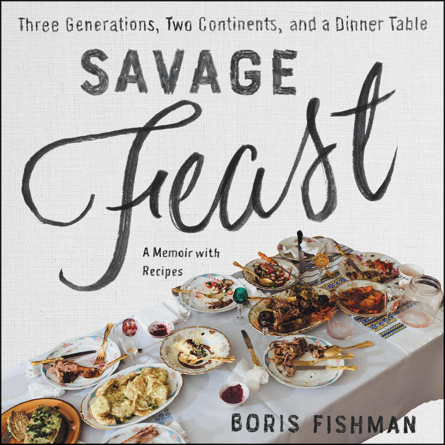 Printable Savage Feast: Three Generations, Two Continents, and a Dinner Table (a Memoir with Recipes) Audiobook Cover Art