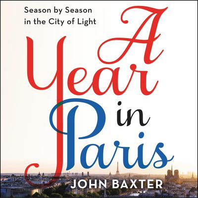 A Year in Paris: Season by Season in the City of Light Audiobook, by