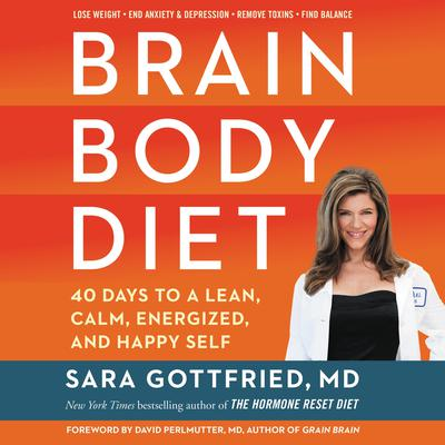 Brain Body Diet: 40 Days to a Lean, Calm, Energized, and Happy Self Audiobook, by Sara Gottfried, M.D.