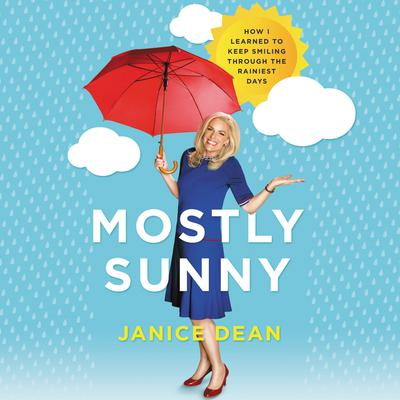 Mostly Sunny: How I Learned to Keep Smiling Through the Rainiest Days Audiobook, by Janice Dean