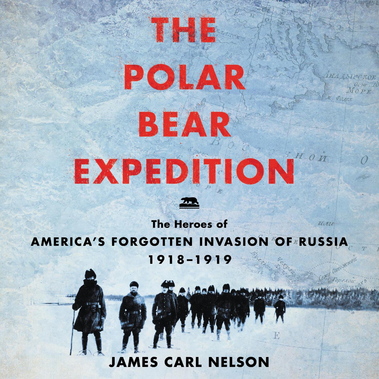 Printable The Polar Bear Expedition: The Heroes of America's Forgotten Invasion of Russia, 1918-1919 Audiobook Cover Art