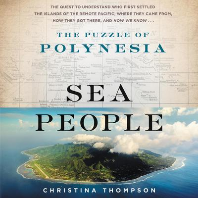 Sea People: The Puzzle of Polynesia Audiobook, by Christina Thompson