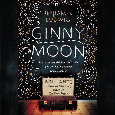 Ginny Moon: Te presento a Ginny. Tiene catorce años, es autista y guarda un secreto desgarrador Audiobook, by Benjamin Ludwig