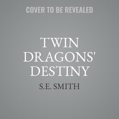 Twin Dragons Destiny Audiobook, by S.E. Smith