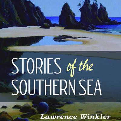 Stories of the Southern Sea Audiobook, by Lawrence Winkler