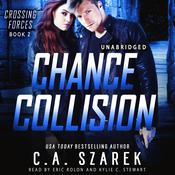 Chance Collision (Crossing Forces Book Two) Audiobook, by C.A. Szarek
