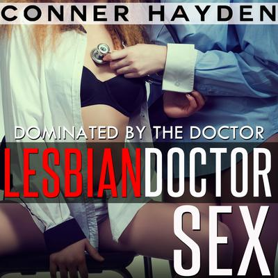Lesbian Doctor Sex - Dominated by the Doctor Audiobook, by Conner Hayden