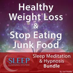Healthy Weight Loss & Stop Eating Junk Food - Sleep Learning System Bundle (Sleep Hypnosis & Meditation) Audiobook, by Joel Thielke