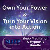 Own Your Power & Turn Your Vision into Action - Sleep Learning System Bundle (Sleep Hypnosis & Meditation) Audiobook, by Joel Thielke