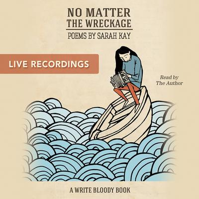 No Matter the Wreckage LIVE Audiobook, by Sarah Kay